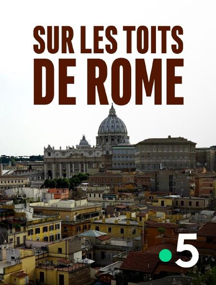 France 5 - Sur les toits de Rome