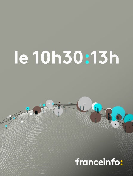 franceinfo: - Le 10h30-13h