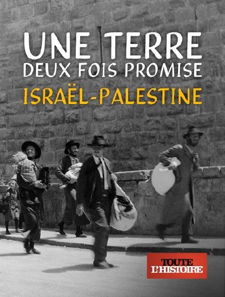 Toute l'histoire - Une terre deux fois promise : Israël-Palestine
