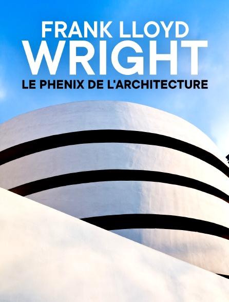 Frank Lloyd Wright : Le phénix de l'architecture