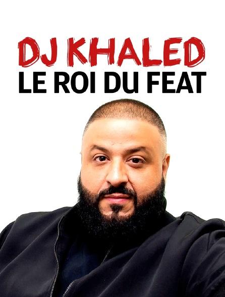 DJ Khaled : Le Roi du Feat