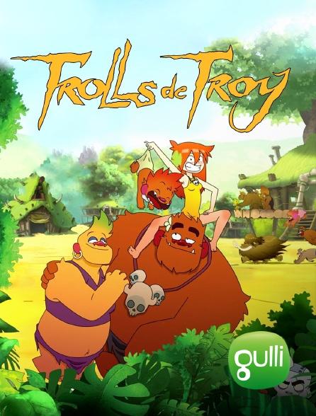 Gulli - Trolls de Troy