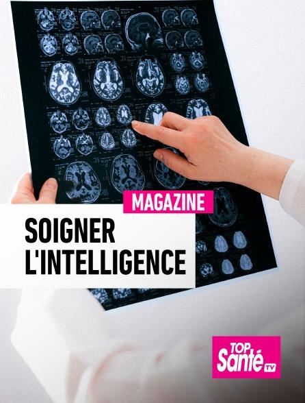 Top Santé TV - Soigner l'intelligence