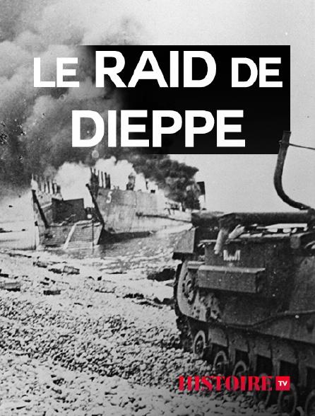 HISTOIRE TV - Le raid de dieppe