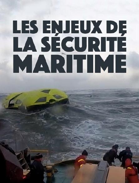 Les enjeux de la sécurité maritime