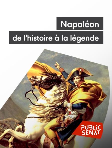 Public Sénat - Napoléon, de l'histoire à la légende