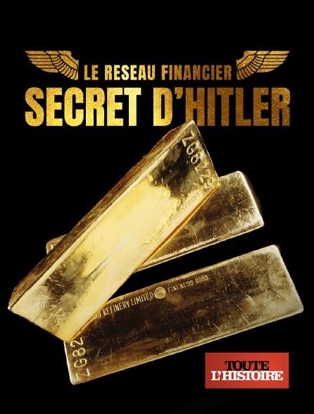 Toute l'histoire - Le réseau financier secret d'Hitler