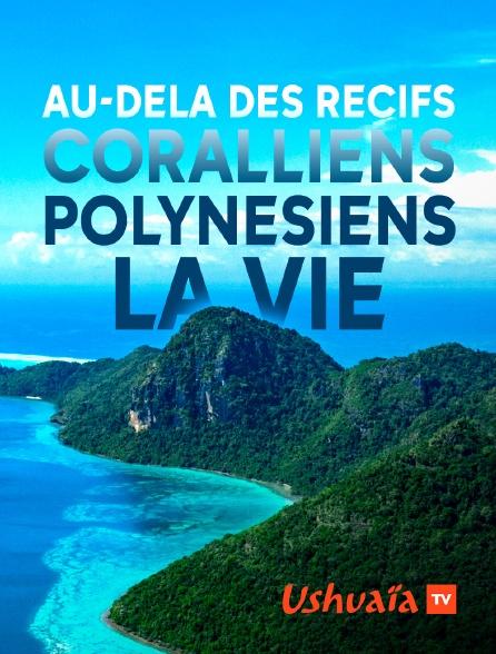 Ushuaïa TV - Au-delà des récifs coralliens polynésiens, la vie
