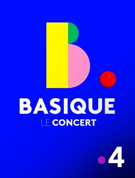 France 4 - Basique, le concert