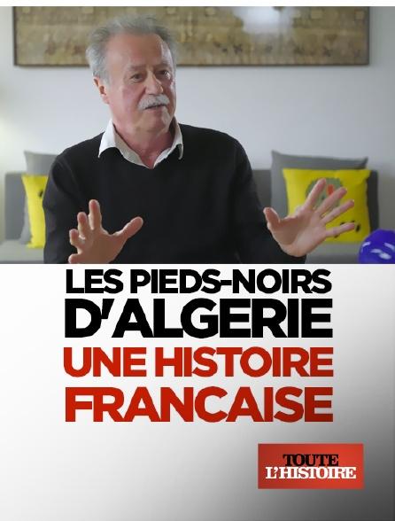 Toute l'histoire - Les pieds-noirs d'Algérie : une histoire française