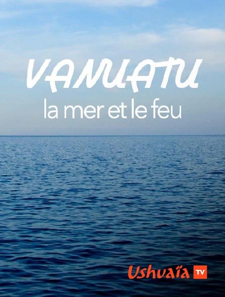 Ushuaïa TV - Vanuatu, la mer et le feu