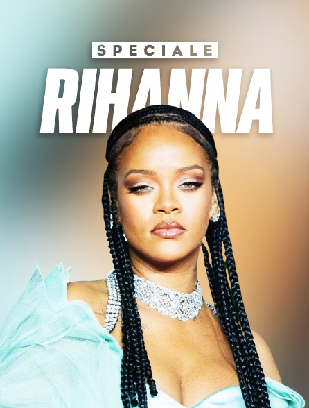 Spéciale Rihanna