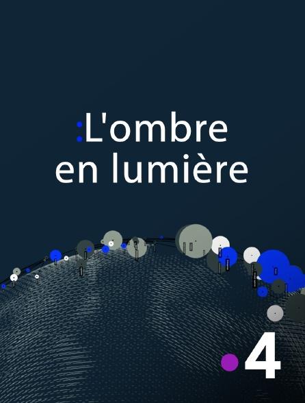 France 4 - L'ombre en lumière