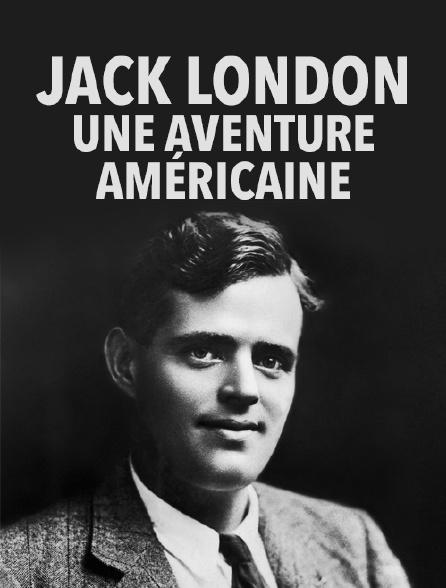 Jack London, une aventure américaine