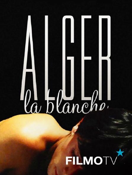 FilmoTV - Alger la blanche