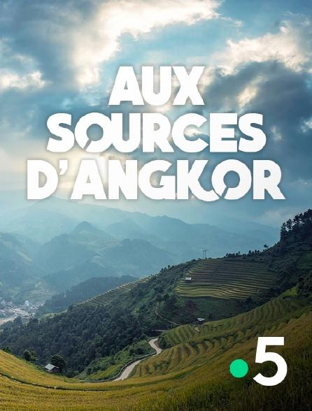 France 5 - Aux sources d'angkor