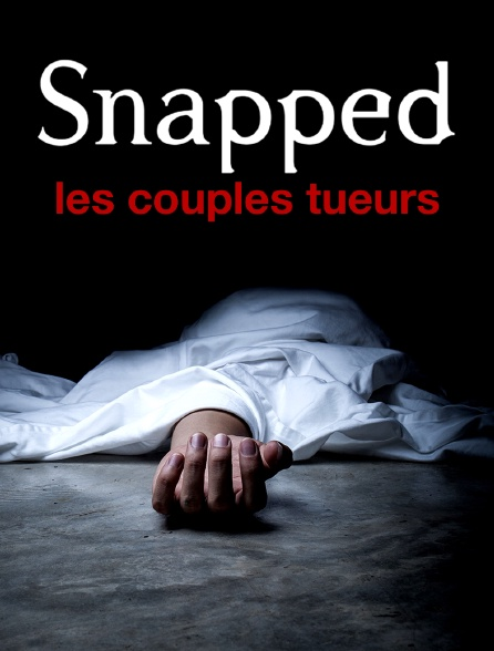 Snapped : les couples tueurs