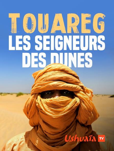 Ushuaïa TV - Touareg : les seigneurs des dunes
