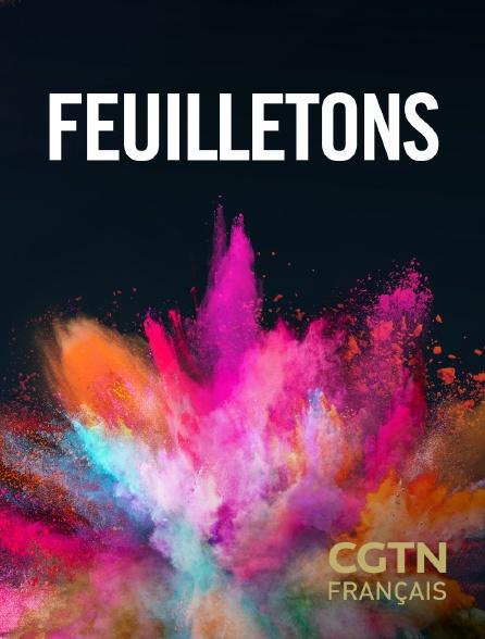 CGTN FR - Feuilletons