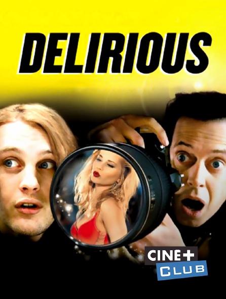Ciné+ Club - Delirious