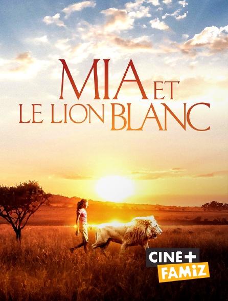Ciné+ Famiz - Mia et le lion blanc