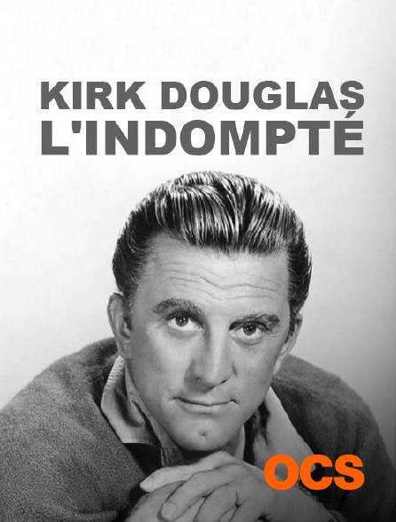 OCS - Kirk Douglas, l'indompté