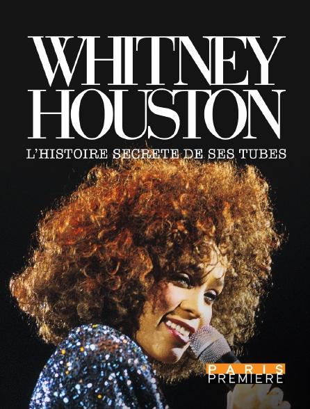 Paris Première - Whitney Houston : l'histoire secrète de ses tubes