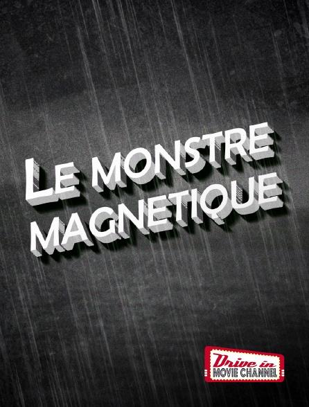 Drive-in Movie Channel - Le monstre magnétique