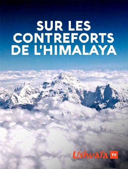 Ushuaïa TV - Sur les contreforts de l'himalaya
