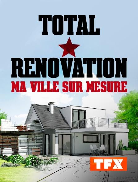 TFX - Total rénovation : Ma ville sur mesure
