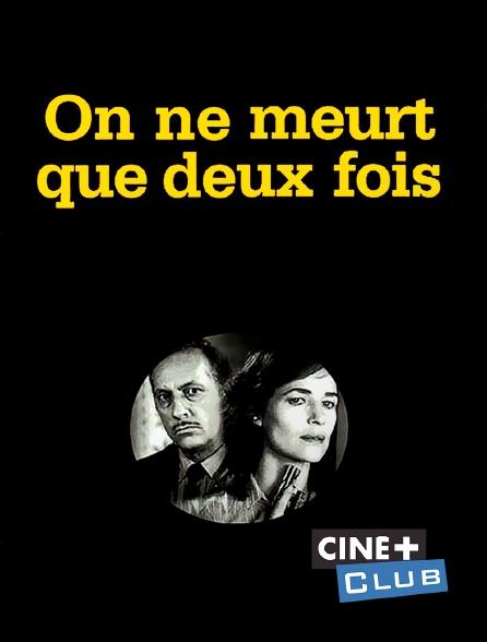 Ciné+ Club - On ne meurt que deux fois