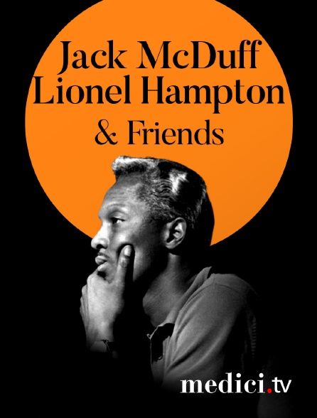 Medici - Jack McDuff, Lionel Hampton & Friends en concert à Jazz àAntibes