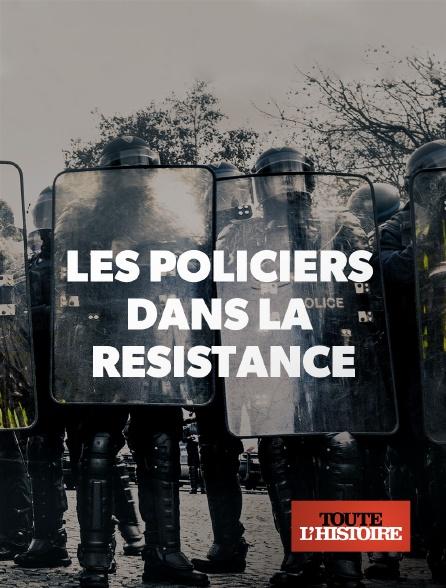Toute l'histoire - Les policiers dans la résistance