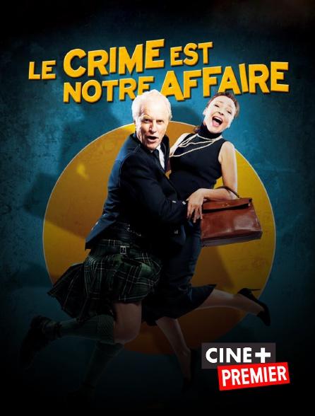 Ciné+ Premier - Le crime est notre affaire