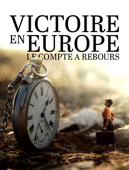 Victoire en Europe : le compte à rebours