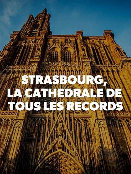 Strasbourg, la cathédrale de tous les records
