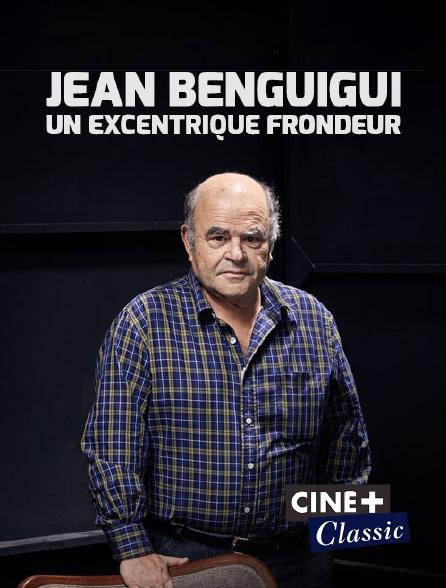 Ciné+ Classic - Jean Benguigui, un excentrique frondeur