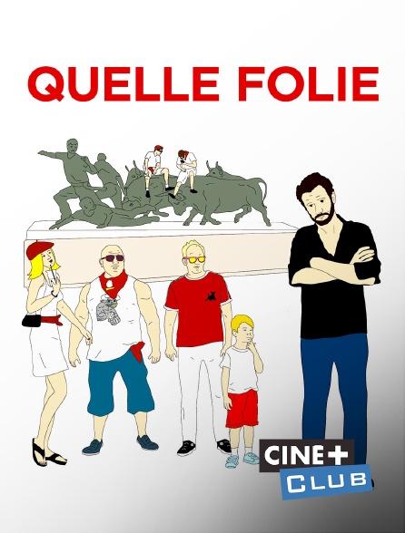 Ciné+ Club - Quelle folie