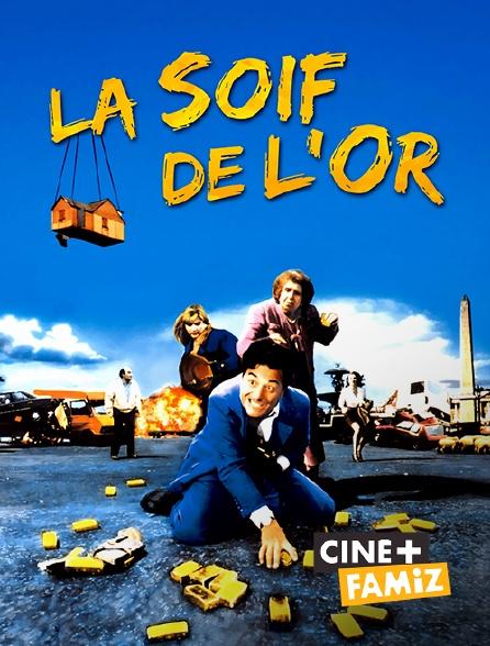 Ciné+ Famiz - La soif de l'or