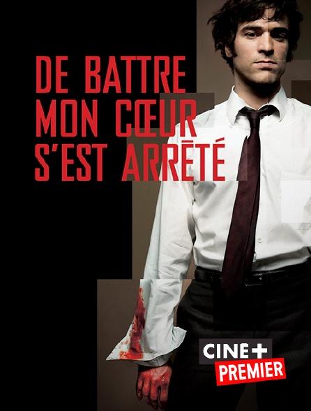 Ciné+ Premier - De battre mon coeur s'est arrêté