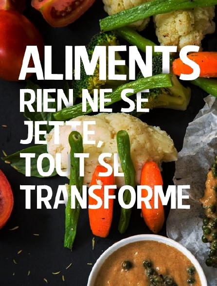 Aliments, rien ne se jette, tout se transforme
