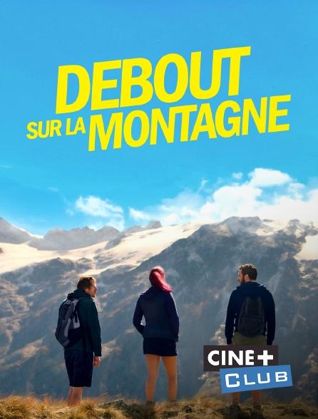 Ciné+ Club - Debout sur la montagne