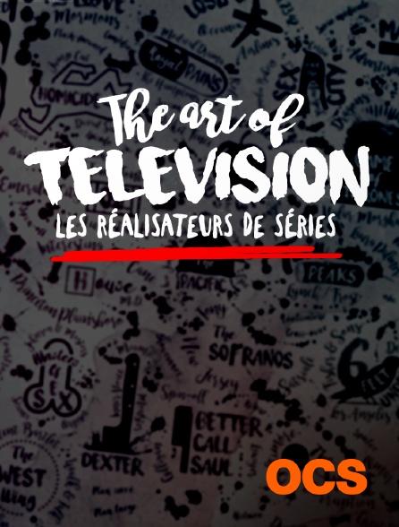 OCS - The Art of Television : les réalisateurs de séries