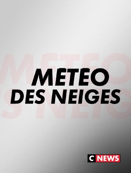 CNEWS - Météo des neiges