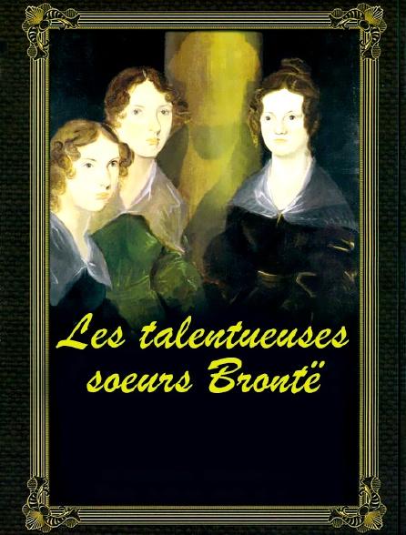Les talentueuses soeurs Brontë