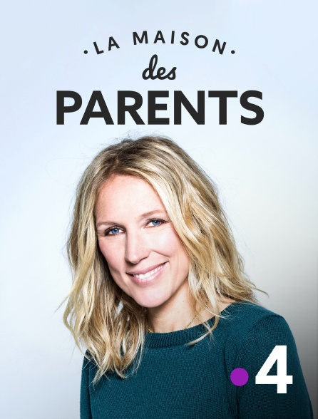 France 4 - La maison des parents