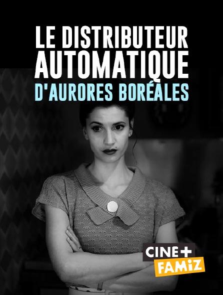 Ciné+ Famiz - Le distributeur automatique d'aurores boréales