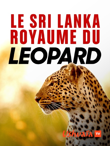 Ushuaïa TV - Le Sri Lanka, royaume du léopard