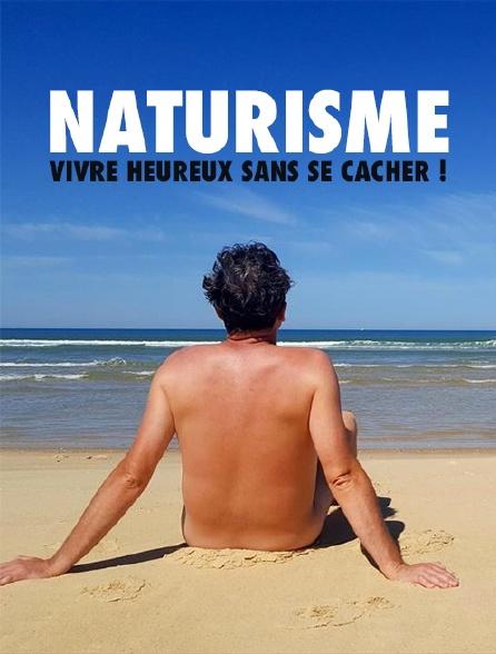 Naturisme : vivre heureux sans se cacher !
