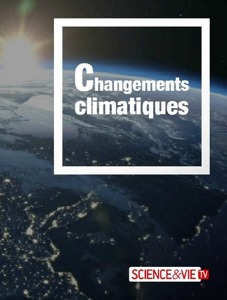 Science et Vie TV - Changements climatiques